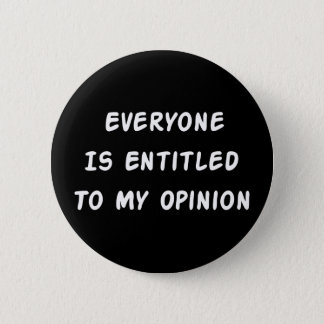 Entitled To My Opinion Pinback Button