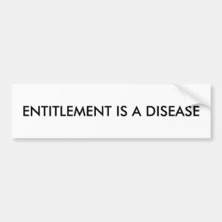 ENTITLEMENT IS A DISEASE bumper sticker. Bumper Sticker