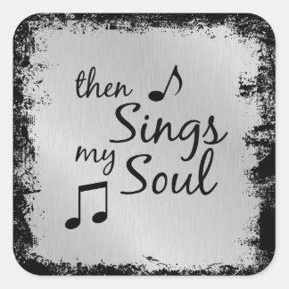 Entonces canta mi alma calcomanía cuadrada personalizada