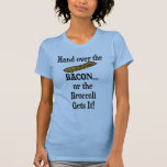 ¡Entregue el tocino o el bróculi lo consigue! Camiseta