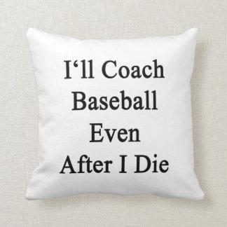 Entrenaré béisbol incluso después I para morir Cojines