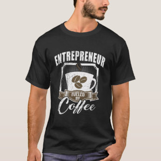 Entrepreneur Fueled By Coffee T-Shirt