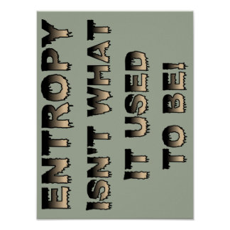 Entropy Isn't What It Used To Be Funny Poster