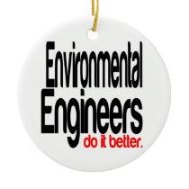 Environmental Engineers Do It Better Ceramic Ornament