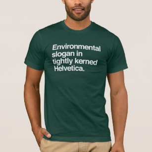 Environmental Slogan Design Helvetica T Shirt