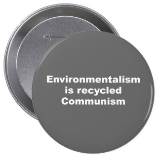 Environmentalism is recycled communism pinback button