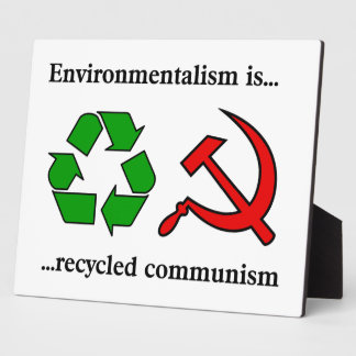 Environmentalist is Recycled Communism Plaque