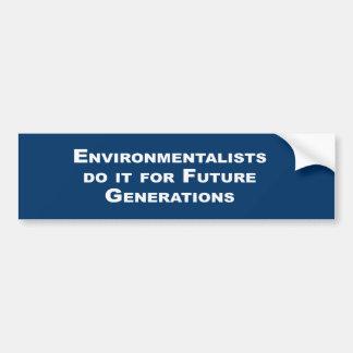 Environmentalists do it for future generations bumper sticker