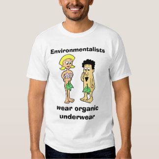 Environmentalists wear organic underwear light Ts T-shirt
