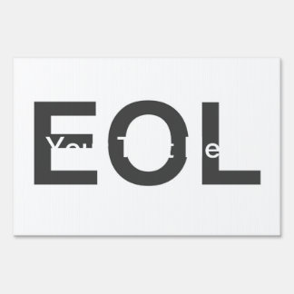 EOL End Of Life Lawn Sign