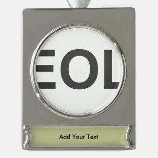 EOL End Of Life Silver Plated Banner Ornament
