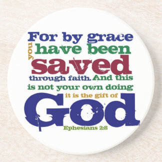 Eph 2:8  For by grace you have been saved through Coaster