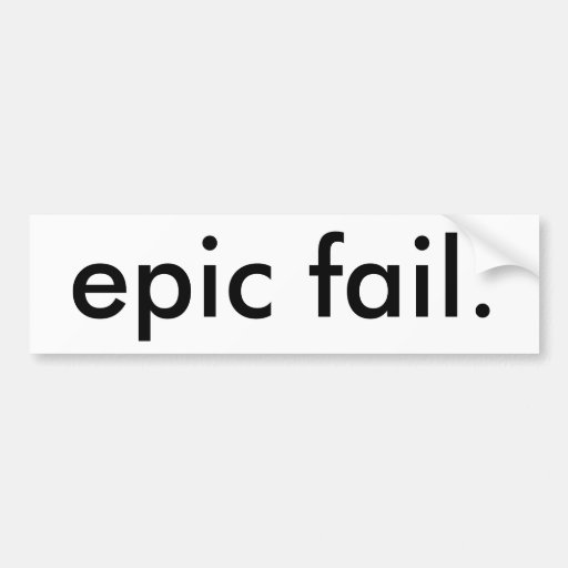 epic fail. bumper stickers