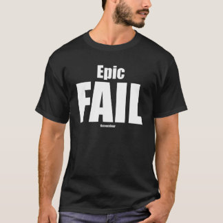 Epic Fail T T-Shirt
