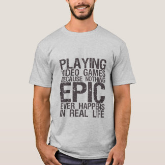 Epic in Real Life Gamers Geek Funny T-shirt