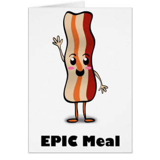 Epic Meal Bacon! Card