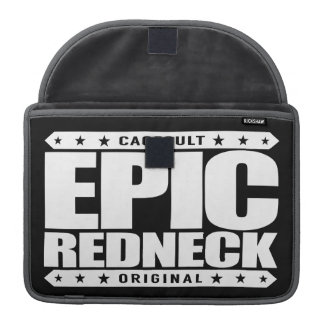 EPIC REDNECK - Proud Conservative Southern Warrior Sleeves For MacBooks