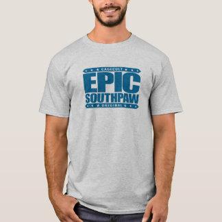 EPIC SOUTHPAW - A Savage Unorthodox Lefty Warrior T-Shirt