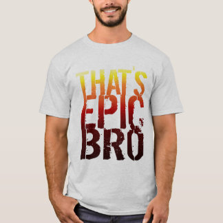 EPIC -THAT'S EPIC BRO T-Shirt