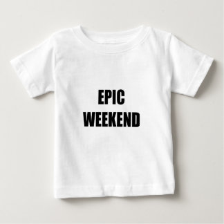 Epic Weekend Baby T-Shirt