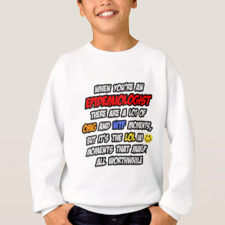 Epidemiologist .. OMG WTF LOL Sweatshirt