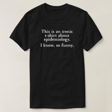 Epidemiology Ironic Funny T-shirt