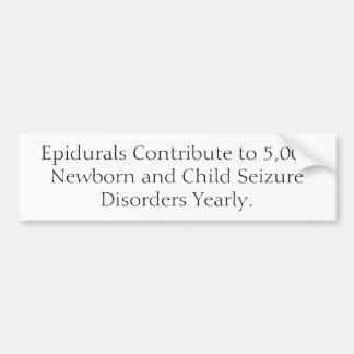 Epidurals Contribute to 5,000 Newborn and Child... Bumper Sticker