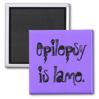 Epilepsy is lame. 2 inch square magnet