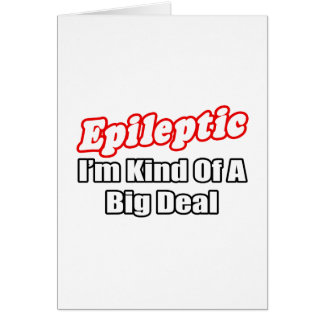 Epileptic...Big Deal Greeting Card