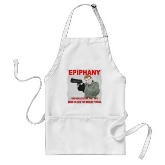 Epiphany The Realization You Tried To Rob Adult Apron