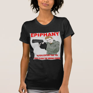 Epiphany The Realization You Tried To Rob T-Shirt