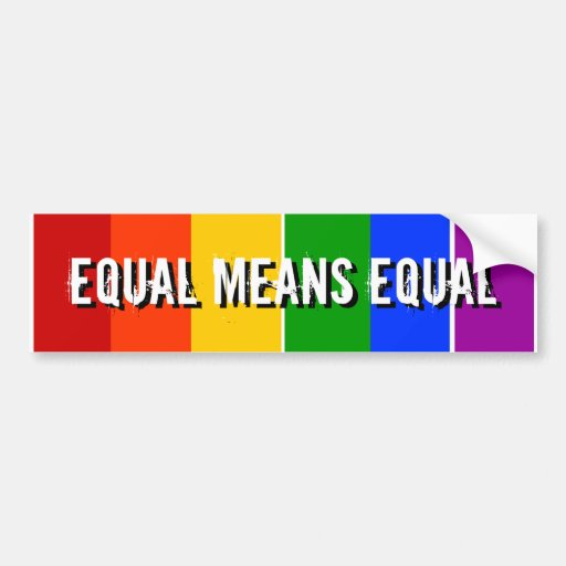 EQUAL MEANS EQUAL BUMPER STICKERS