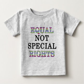 Equal, not special, rights baby T-Shirt