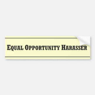 Equal Opportunity Harasser Bumper Sticker