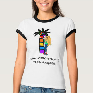 EQUAL OPPORTUNITY TREE-HUGGER T-Shirt