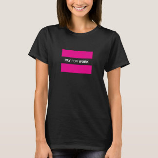 Equal Pay For Work T-Shirt