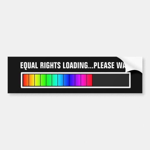 EQUAL RIGHTS LOADING PLEASE WAIT BUMPER STICKERS