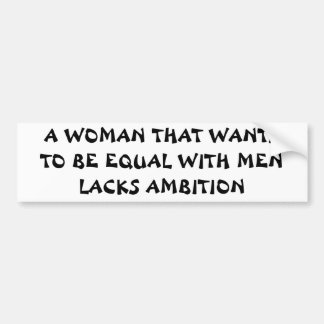Equal With Men? Aim Higher! Bumper Sticker