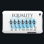 "Equality Case-Mate iPod Touch Case<br><div class=""desc"">&quot;Equality: Black,  White,  Straight,  Gay,  Religious,  Atheist,  Human.  