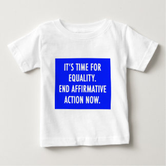 EQUALITY END AFFIRMATIVE ACTION NOW BABY T-Shirt