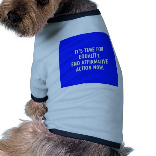 EQUALITY END AFFIRMATIVE ACTION NOW DOG TSHIRT