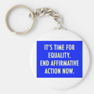 EQUALITY END AFFIRMATIVE ACTION NOW BASIC ROUND BUTTON KEYCHAIN