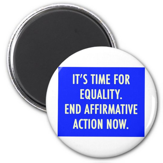 EQUALITY END AFFIRMATIVE ACTION NOW MAGNET
