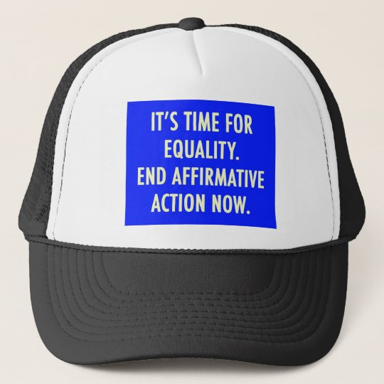 EQUALITY END AFFIRMATIVE ACTION NOW TRUCKER HAT