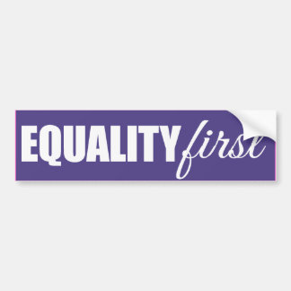 EQUALITY FIRST -.png Car Bumper Sticker