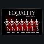 "Equality. &#39;Nuff said. Magnet<br><div class=""desc"">&quot;Equality: Black,  White,  Straight,  Gay,  Religious,  Atheist,  Human.  