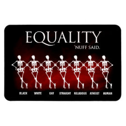 Equality. 'Nuff said. Magnet