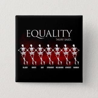 Equality. 'Nuff said. Pinback Button