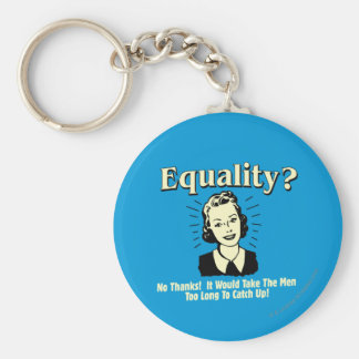 Equality: Take Men Too Long Catch Up Basic Round Button Keychain