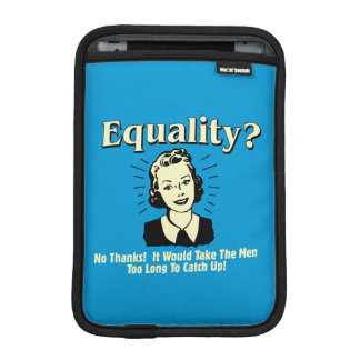 Equality: Take Men Too Long Catch Up iPad Mini Sleeves